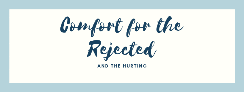 comfort for the rejected and hurting