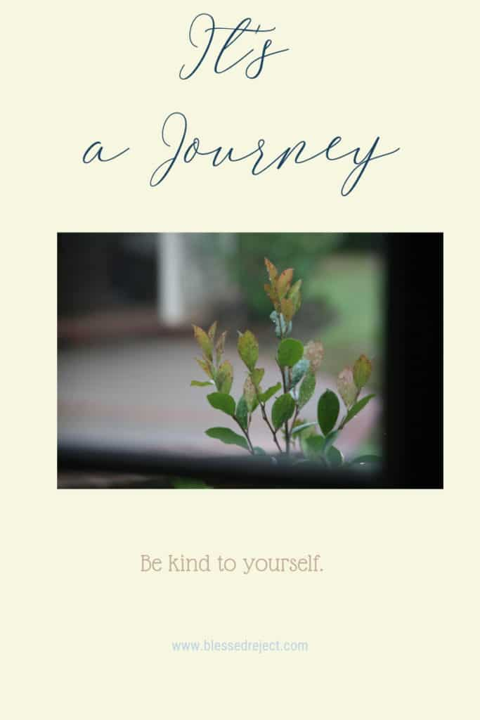 it's a journey be kind to yourself