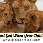 7 Reasons to Trust God When Your Children are Hurting