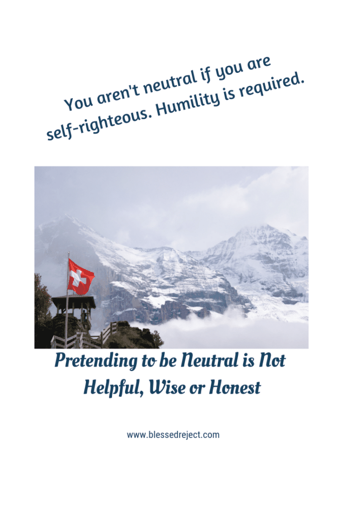 you can't be neutral if you aren't humble - gossip wounds - be careful how you react - switzerland is tricky