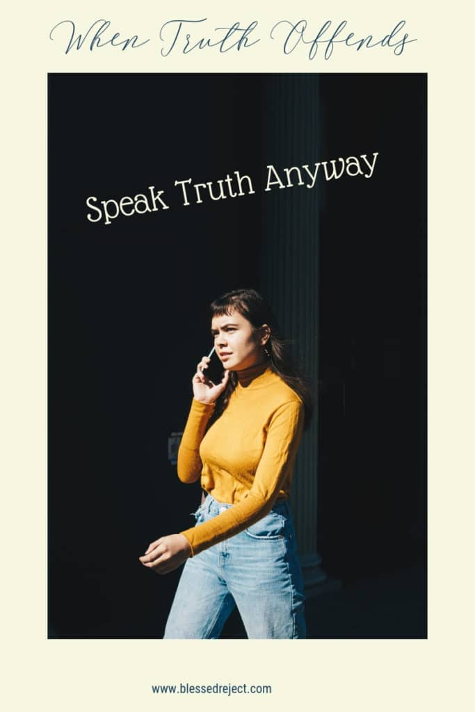 when truth offends speak truth anyway