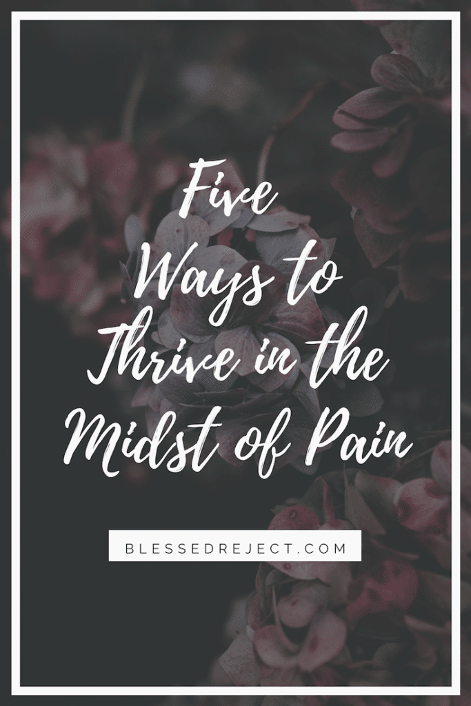 Five ways to thrive in the midst of pain