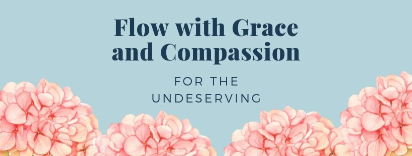 learn to live daily life flowing with grace and compassion for the undeserving