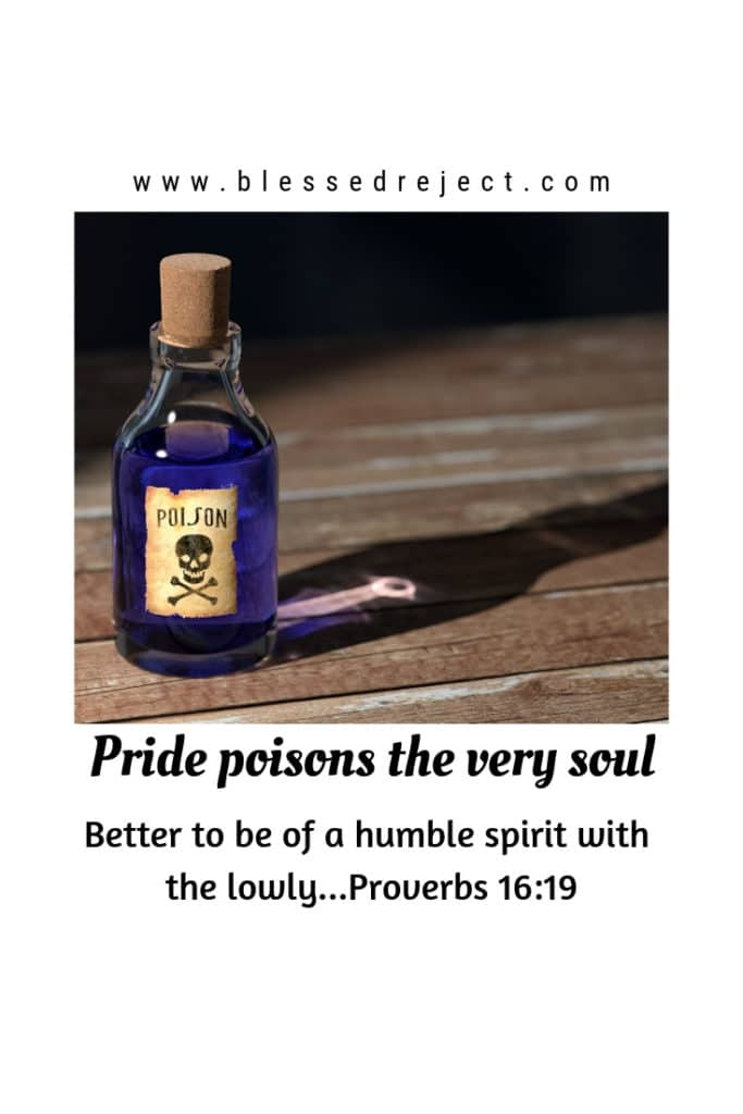 PRIDE POISONS THE VERY SOUL