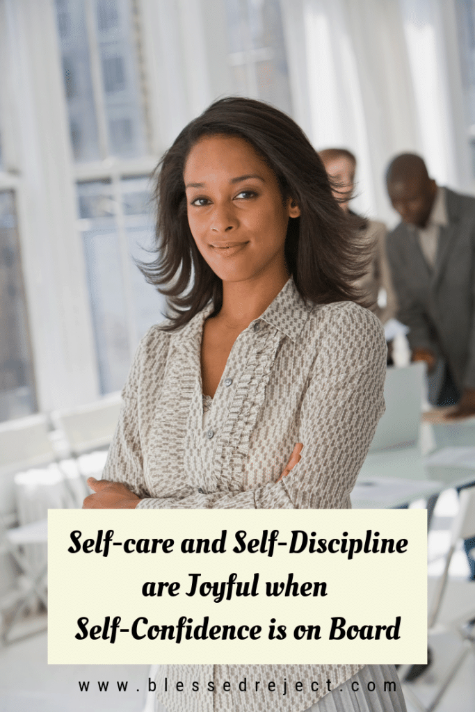 Self-care and self-discipline are joyful when self-confidence is on board.