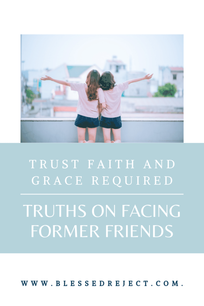 Trust, faith and grace required  - truths about facing former friends