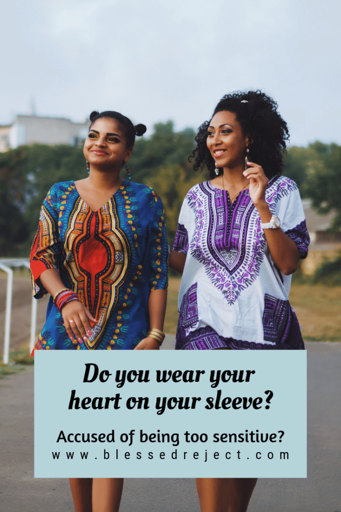 Do you wear your heart on your sleeve accused of being too sensitive?