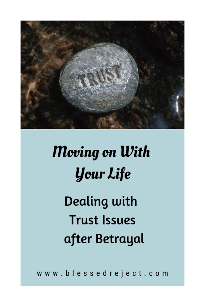 Ready to Move on With Your Life Dealing with trust issues after betrayal
