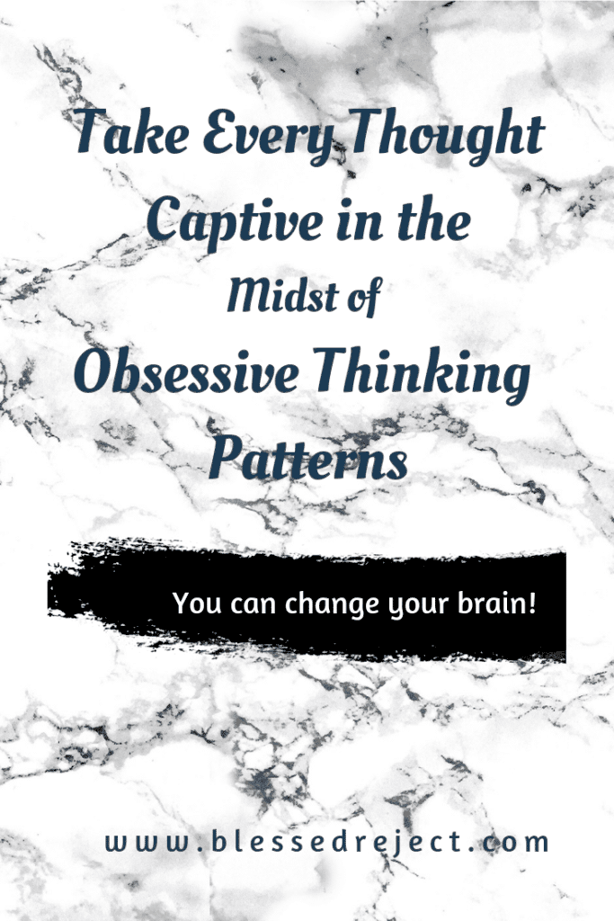 Stop obsessive thinking patterns take every thought captive