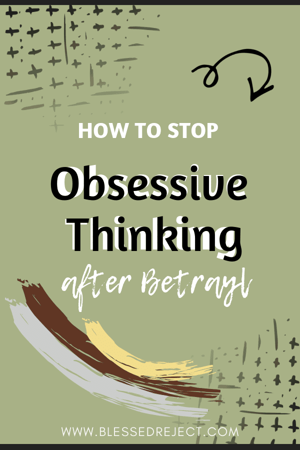 how to stop obsessive thinking after betrayal