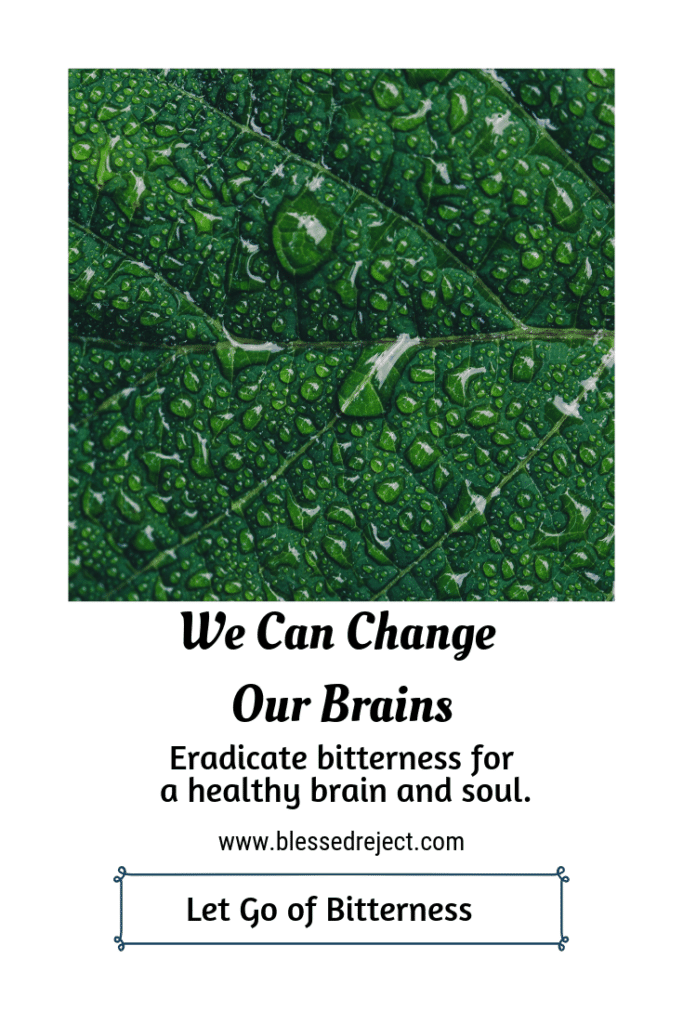 we can change our brains and let go of bitterness