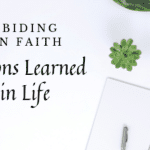 Lessons Learned in Life, Abiding in Faith