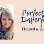 Perfectly Imperfect Self - Flawed & Quirky!