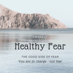 The Good Side of Fear - Healthy Fear