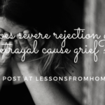Does Rejection & Betrayal Cause Grief?