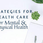 Strategies for Self-Care Mental & Physical Health