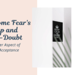 Overcoming Fear's Grip & Self-Doubt