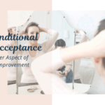 Unconditional Self Acceptance & Letting Go of Imperfections