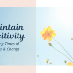 Maintain Positivity During Change & Crisis