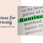 Routines for Thriving during Change & Crisis